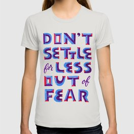 Don't settle out of fear T-shirt