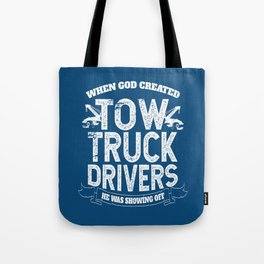 When God Created Tow Truck Drivers Tote Bag