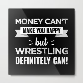 Wrestling makes you happy Funny Gift Metal Print