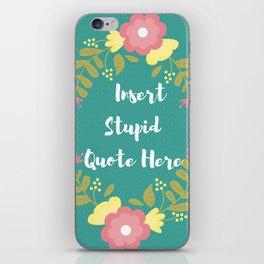 Insert Stupid Quote Here! iPhone Skin