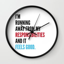I'm Running Away From My Responsibilities And It Feels Good. Wall Clock