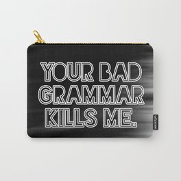 Your bad grammar kills me. Carry-All Pouch