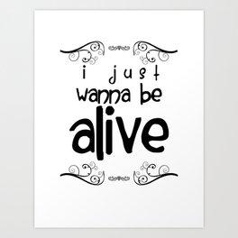 I Just Wanna Be Alive Art Print