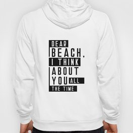 Dear Beach I Think About You All The Time Quote Hoody