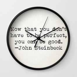 """Now that you don't have to be perfect, you can be good."" -John Steinbeck Wall Clock"