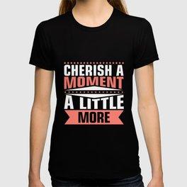 Cherish a Moment A LITTE MORE T-shirt