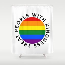 TREAT PEOPLE WITH KINDNESS PRIDE Shower Curtain