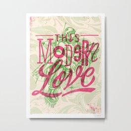 THIS MODERN LOVE Metal Print