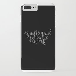 Born to Read, Forced to Work iPhone Case