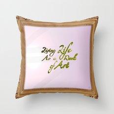 Living life as a work of art Throw Pillow