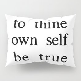 to thine own self be true Pillow Sham
