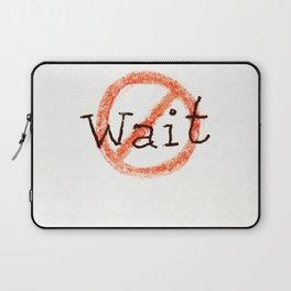 don't wait Laptop Sleeve