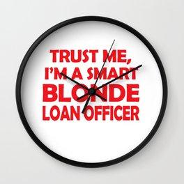 Trust Me I'm A Smart Blonde Loan Officer Wall Clock
