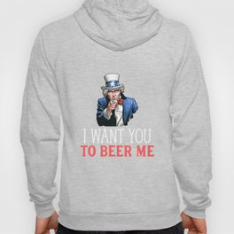 I Want You To Beer Me Funny Patriotic Hoody