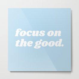 focus on the good Metal Print