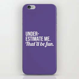 Underestimate Me That'll Be Fun (Ultra Violet) iPhone Skin