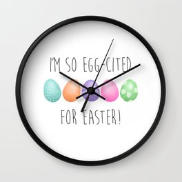 I'm So Egg-cited For Easter Wall Clock