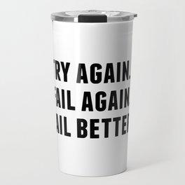 Try Again, Fail Again, Fail Better, Samel Beckett Quotes Travel Mug