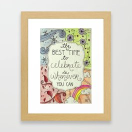 The Best Time To Celebrate Framed Art Print