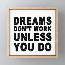 Dreams Don't Work Unless You Do motivation quote Framed Mini Art Print