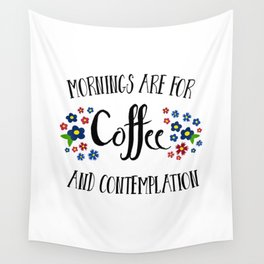 Mornings are for Coffee and Contemplation Wall Tapestry