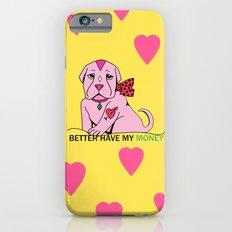 Bitch Better Have My Money Slim Case iPhone 6s