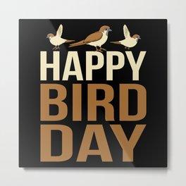 Happy Bird Day Metal Print