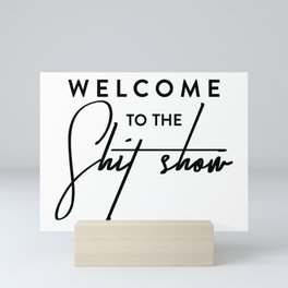 Welcome to the shit-show funny quote Mini Art Print
