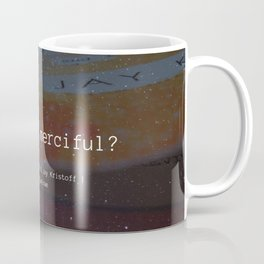 Am I Not Merciful? Coffee Mug