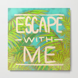 Escape with Me Metal Print