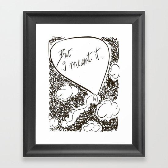 But I meant it Framed Art Print