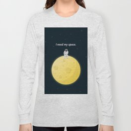 I need my space Long Sleeve T-shirt
