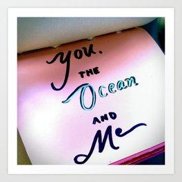YOU, THE OCEAN AND ME Art Print