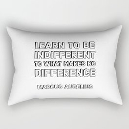 MARCUS AURELIUS Stoic Philosophy Quote - Learn to be indifferent to what makes no difference Rectangular Pillow