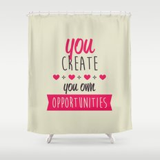 You create you own opportunities Shower Curtain