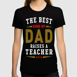 The Best Kind Of Dad Raises A Teacher T-shirt