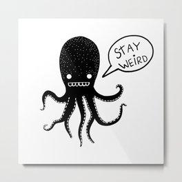 Stay Weird Octopus Metal Print