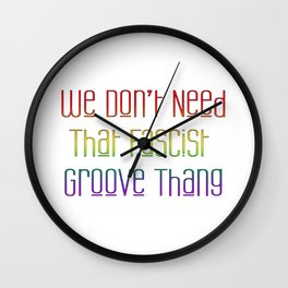 We Don't Need That Fascist Groove Thang Wall Clock