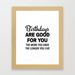Birthdays are Good for You The More You Have The Longer You Live Framed Art Print