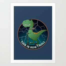 This is how I roll! v2 Art Print