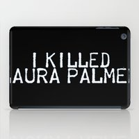 laura palmer iPad Cases featuring I Killed Laura Palmer by Laura E.