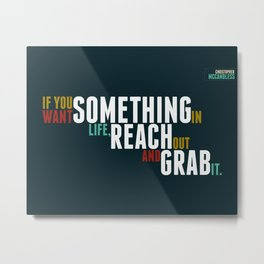 Reach Out and Grab It Metal Print