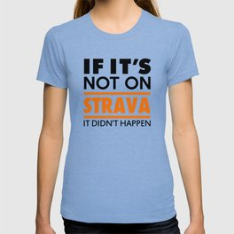 If it's not on strava it didn't happen T-shirt