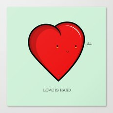 Love is hard... literally Canvas Print
