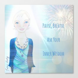 Pause, Breathe.  Ask your inner wisdom Muse Mantra Canvas Print