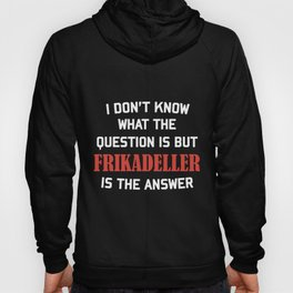 I dont know what the question is but frikadeller is the answer norway Hoody