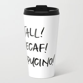 Tall! Decaf! Cappuccino! Travel Mug