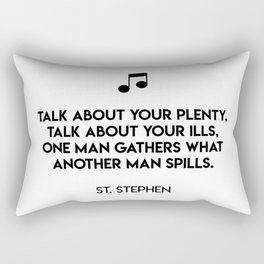 Talk about your plenty, talk about your ills, one man gathers what another man spills.  St. Stephen Rectangular Pillow