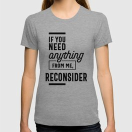 If You Need Anything From Me Reconsider T-shirt
