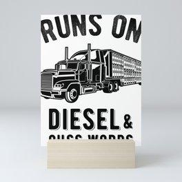 Runs On Diesel and Cuss Words - Semi Trucker Hauling Graphic Mini Art Print